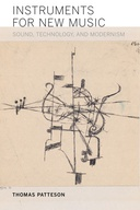 Instruments for New Music: Sound, Technology, and Modernism