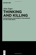 Thinking and Killing - Philosophical Discourse in the Shadow of the Third Reich