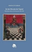 An den Wurzeln der Tugend: Rheinischer Adel und Freimaurerei 1765–1815