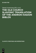 The Old Church Slavonic Translation of the Andron Hagion Biblos: In the Edition of Nikolaas Van Wijk