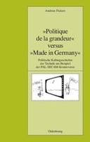 """Politique de la grandeur"" versus ""Made in Germany"""