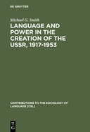 Language and Power in the Creation of the USSR, 1917-1953