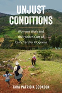 Unjust Conditions : Women's Work and the Hidden Cost of Cash Transfer Programs
