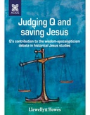 Judging Q and saving Jesus – Q's contribution to the wisdom- apocalypticism debate in historical Jesus studies