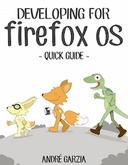 Quick Guide For Firefox OS App Development - Creating HTML5 based apps for Firefox OS