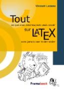 Tout ce que vous avez toujours voulu savoir sur LaTeX sans jamais oser le demander