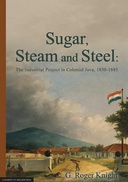 Sugar, Steam and Steel: The Industrial Project in Colonial Java, 1830-1885