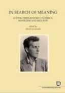 In Search of Meaning : Ludwig Wittgenstein on Ethics, Mysticism and Religion