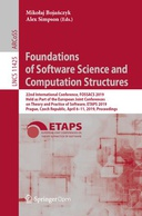 Foundations of Software Science and Computation Structures: 22nd International Conference, FOSSACS 2019, Held as Part of the European Joint Conferences on Theory and Practice of Software, ETAPS 2019, Prague, Czech Republic, April 6–11, 2019, Proceedings