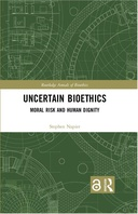 Uncertain Bioethics: Moral Risk and Human Dignity, 1st Edition