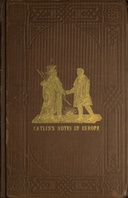 Adventures of the Ojibbeway and Ioway Indians in England, France, and Belgium; Vol. 1 (of 2) being Notes of Eight Years' Travels and Residence in Europe with his North American Indian Collection