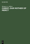 Christ, Our Mother of Mercy: Divine Mercy and Compassion in the Theology of The Shewings of Julian of Norwich