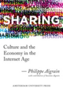 Sharing : Culture and the Economy in the Internet Age