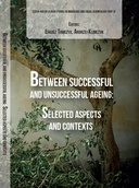 Between Successful and Unsuccessful Ageing: Selected Aspects and Contexts