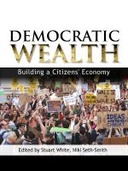 Democratic Wealth: Building a Citizens' Economy