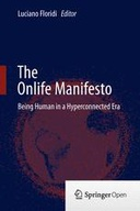 The Onlife Manifesto: Being Human in a Hyperconnected Era