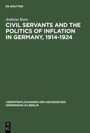 Civil Servants and the Politics of Inflation in Germany, 1914-1924