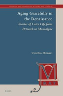 Aging Gracefully in the Renaissance: Stories of Later Life from Petrarch to Montaigne