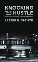 Knocking the Hustle: Against the Neoliberal Turn in Black Politics