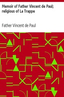 Memoir of Father Vincent de Paul; religious of La Trappe