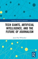 Tech Giants, Artificial Intelligence and the Future of Journalism