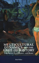 Multicultural Dynamics and the Ends of History : Exploring Kant, Hegel, and Marx