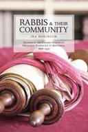 Rabbis and their Community: Studies in the Eastern European Orthodox Rabbinate in Montreal, 1896-1930