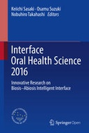 Interface Oral Health Science 2016: Innovative Research on Biosis–Abiosis Intelligent Interface