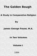 The Golden Bough: A Study in Comparative Religion (Vol. 1 of 2)