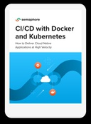 The Docker and Kubernetes CI/CD eBook - Semaphore