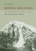 Motion Mountain - The Quantum of Change: Volume IV of The Adventure of Physics